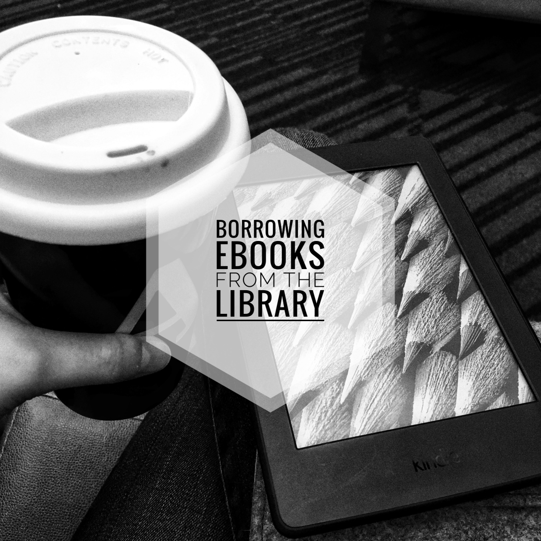 A person holding a coffee cup with a kindle in her lap. The text is: Borrowing Ebooks from the library.